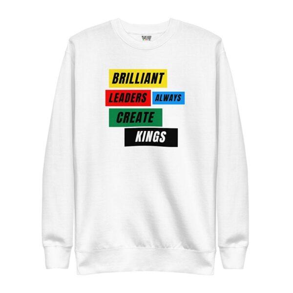 Brilliant Leaders Always Create Kings Sweatshirt